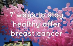 7 ways to stay healthy after breast cancer